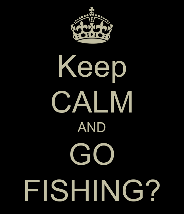 Keep CALM AND GO FISHING?