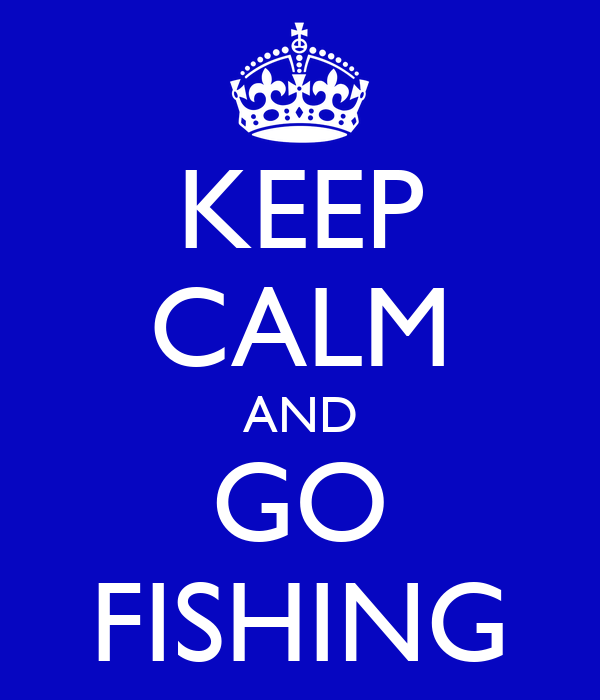 Keep calm and go fishing poster tales keep calm o matic for Go go fishing
