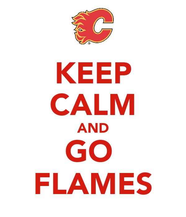 KEEP CALM AND GO  FLAMES
