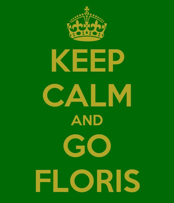 KEEP CALM AND GO FLORIS
