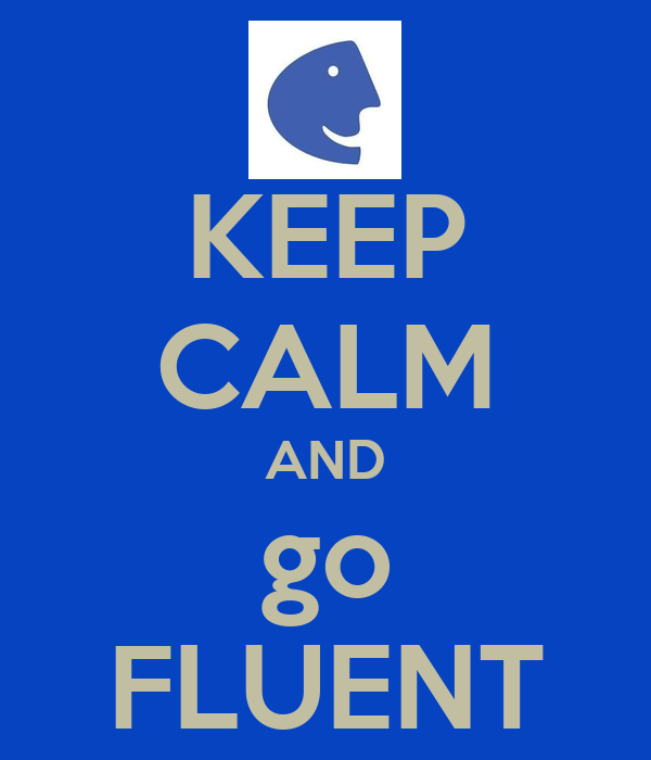 KEEP CALM AND go FLUENT