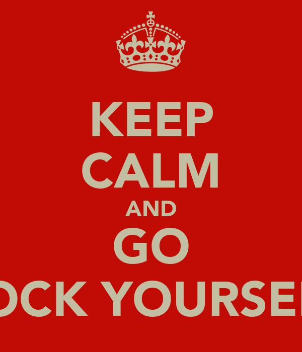 KEEP CALM AND GO FOCK YOURSELF
