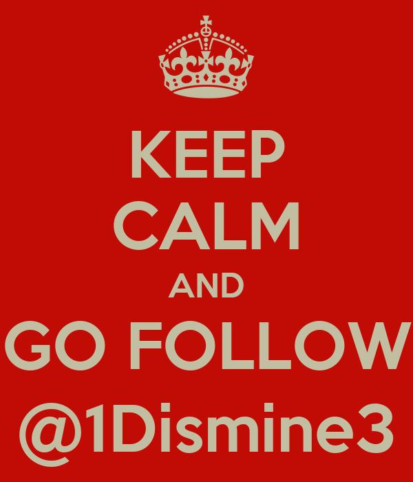 KEEP CALM AND GO FOLLOW @1Dismine3