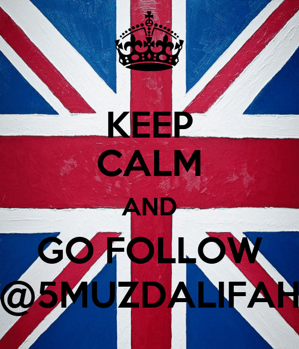 KEEP CALM AND GO FOLLOW @5MUZDALIFAH
