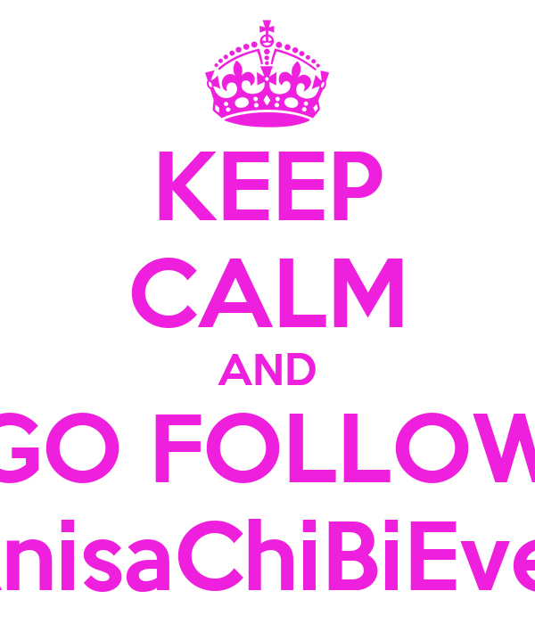 KEEP CALM AND GO FOLLOW AnisaChiBiEver