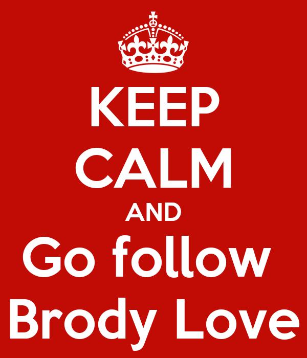 KEEP CALM AND Go follow  Brody Love