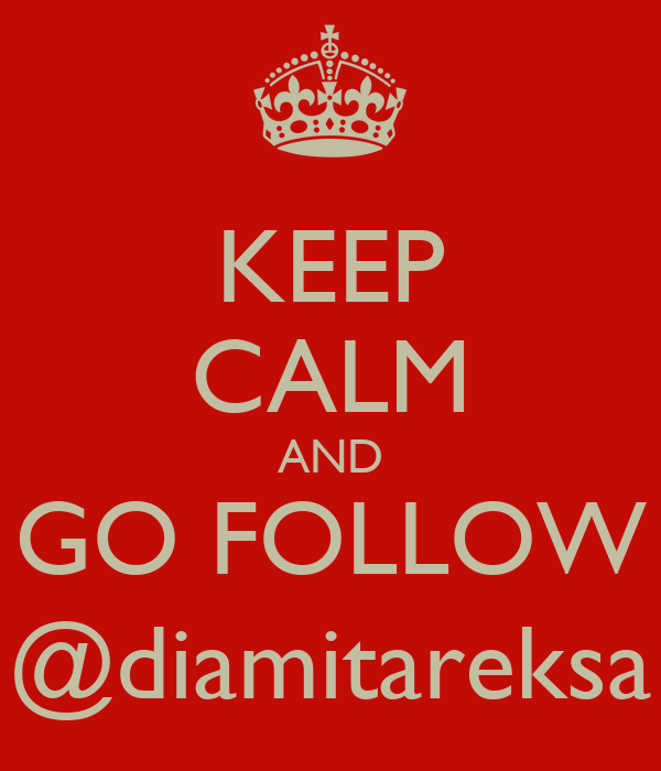 KEEP CALM AND GO FOLLOW @diamitareksa