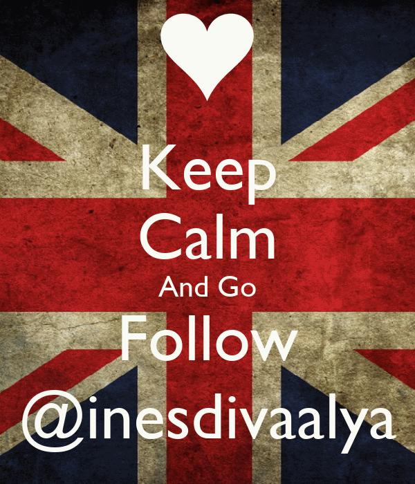 Keep Calm And Go Follow @inesdivaalya