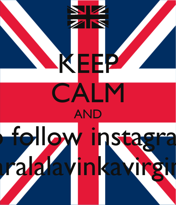 KEEP CALM AND go follow instagram claralalavinkavirginia
