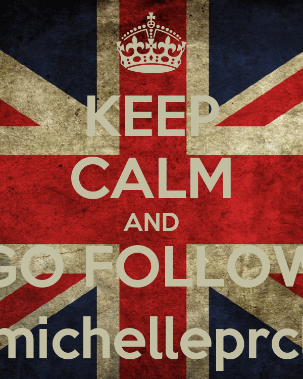 KEEP CALM AND GO FOLLOW @michelleprcllia