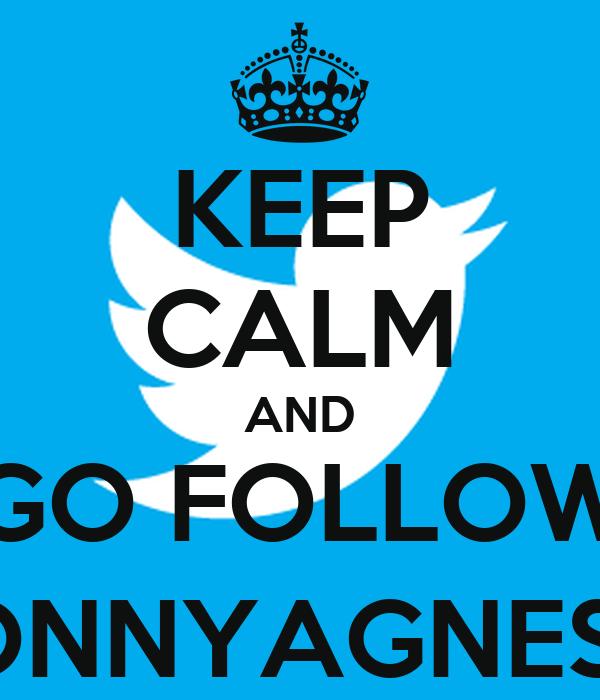 KEEP CALM AND GO FOLLOW @ONNYAGNESSA