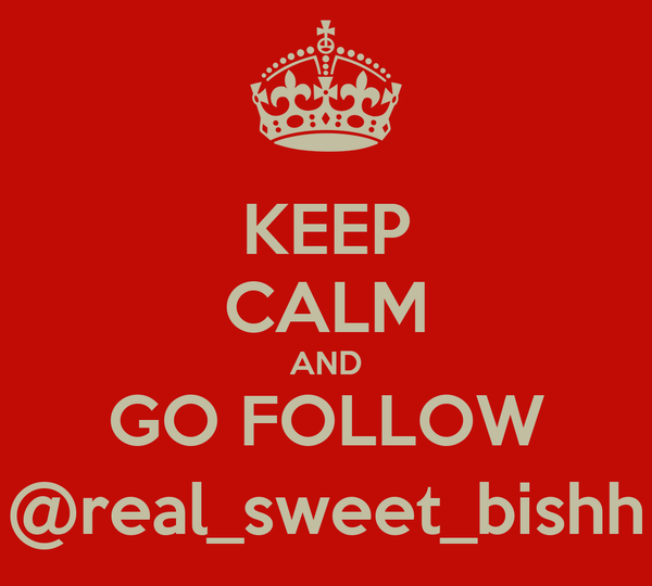 KEEP CALM AND GO FOLLOW @real_sweet_bishh