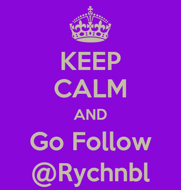 KEEP CALM AND Go Follow @Rychnbl