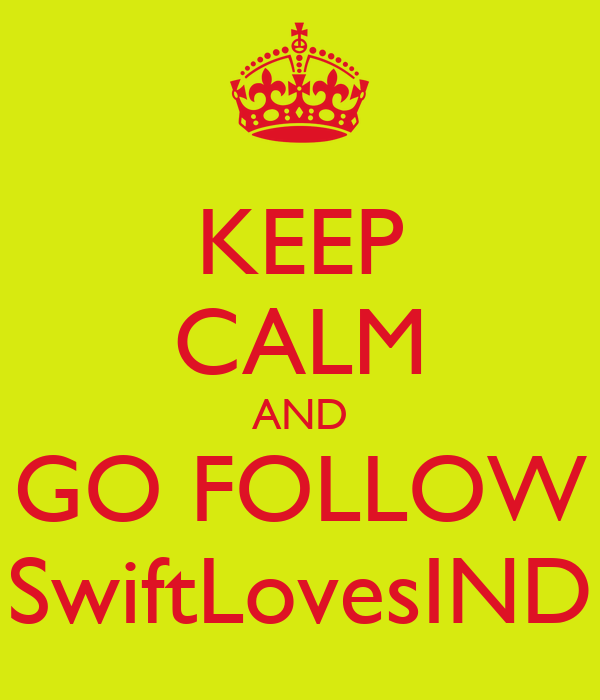 KEEP CALM AND GO FOLLOW SwiftLovesIND