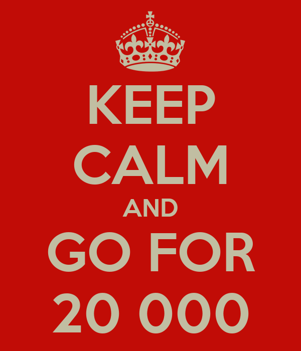 KEEP CALM AND GO FOR 20 000