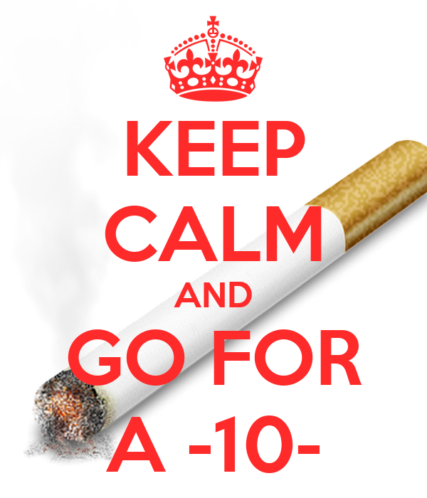 KEEP CALM AND GO FOR A -10-