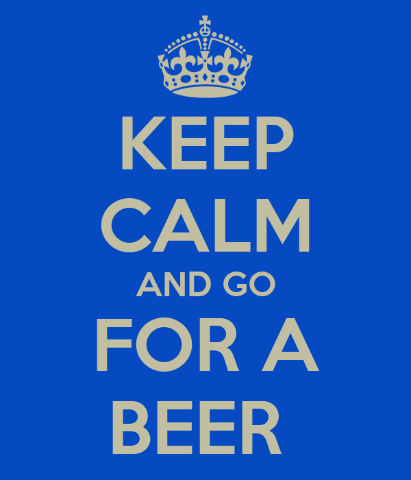 KEEP CALM AND GO FOR A BEER