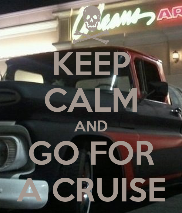 KEEP CALM AND GO FOR A CRUISE