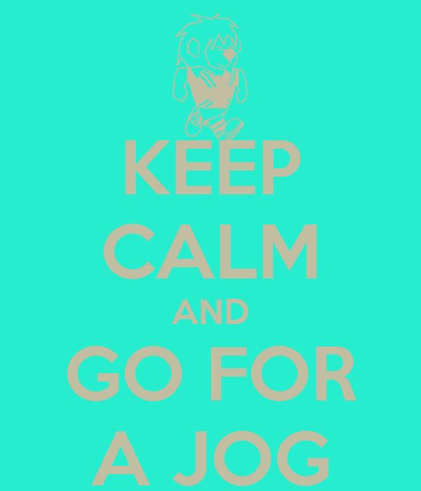 KEEP CALM AND GO FOR A JOG
