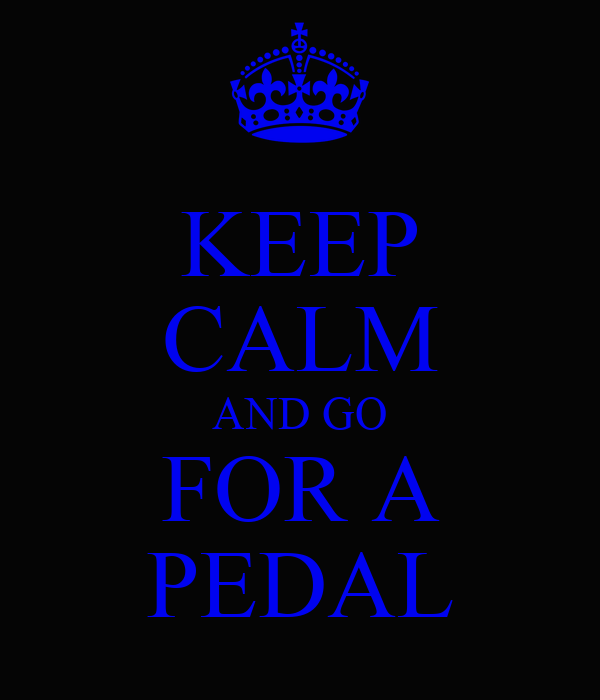 KEEP CALM AND GO FOR A PEDAL
