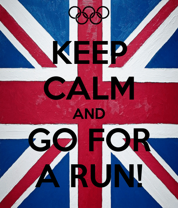 KEEP CALM AND GO FOR A RUN!