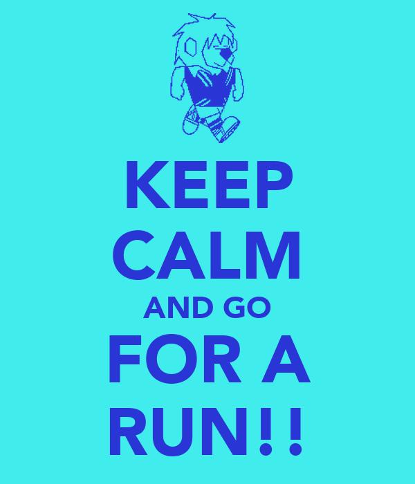 KEEP CALM AND GO FOR A RUN!!