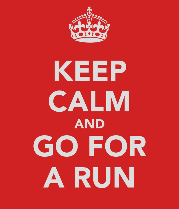 KEEP CALM AND GO FOR A RUN