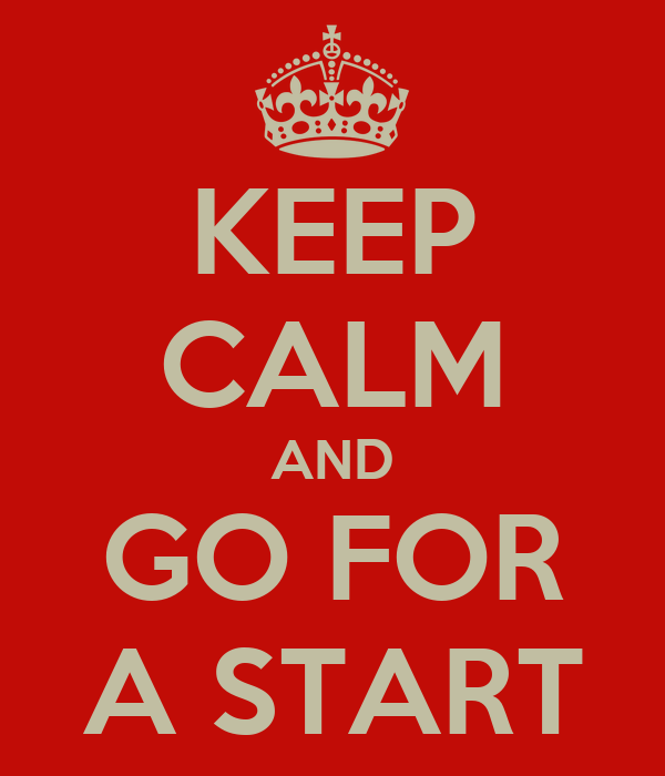 KEEP CALM AND GO FOR A START