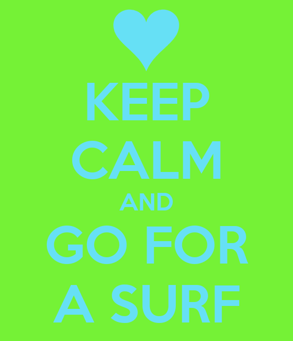 KEEP CALM AND GO FOR A SURF