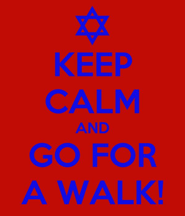 KEEP CALM AND GO FOR A WALK!