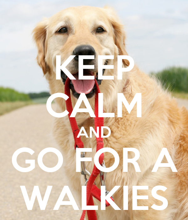 KEEP CALM AND GO FOR A WALKIES