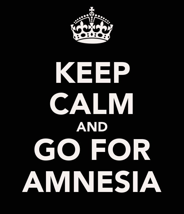 KEEP CALM AND GO FOR AMNESIA
