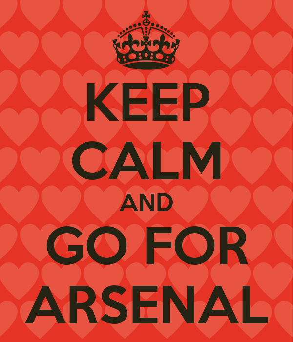 KEEP CALM AND GO FOR ARSENAL
