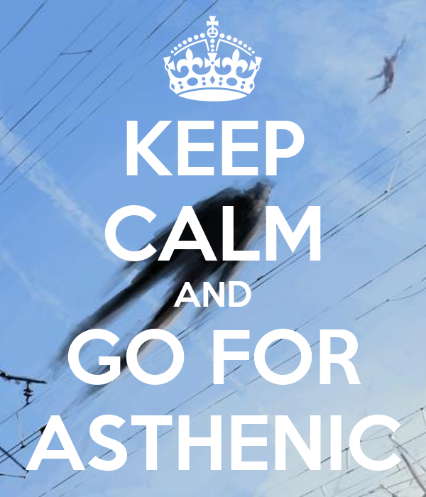 KEEP CALM AND GO FOR ASTHENIC
