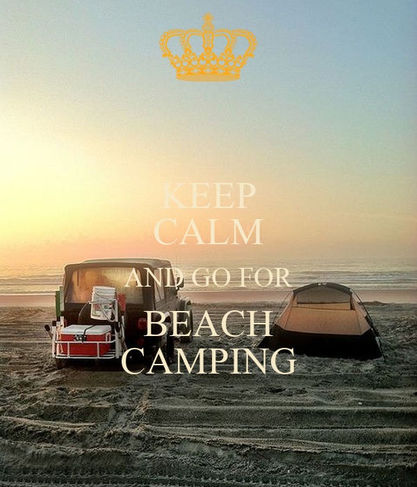 KEEP CALM AND GO FOR BEACH CAMPING