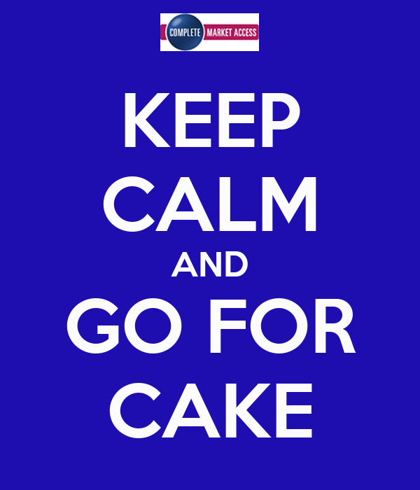 KEEP CALM AND GO FOR CAKE