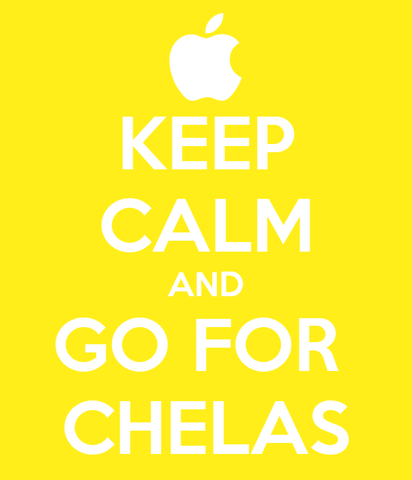 KEEP CALM AND GO FOR  CHELAS