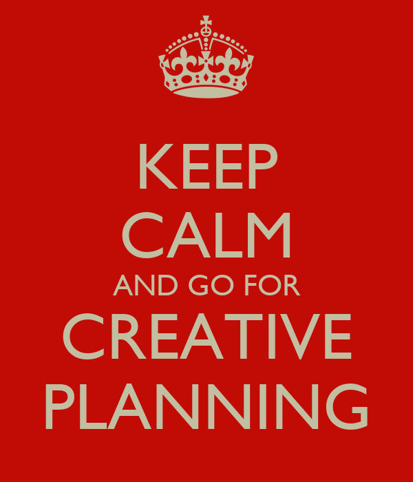 KEEP CALM AND GO FOR CREATIVE PLANNING