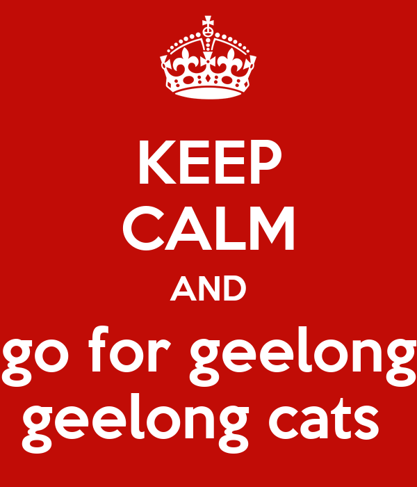 KEEP CALM AND go for geelong geelong cats