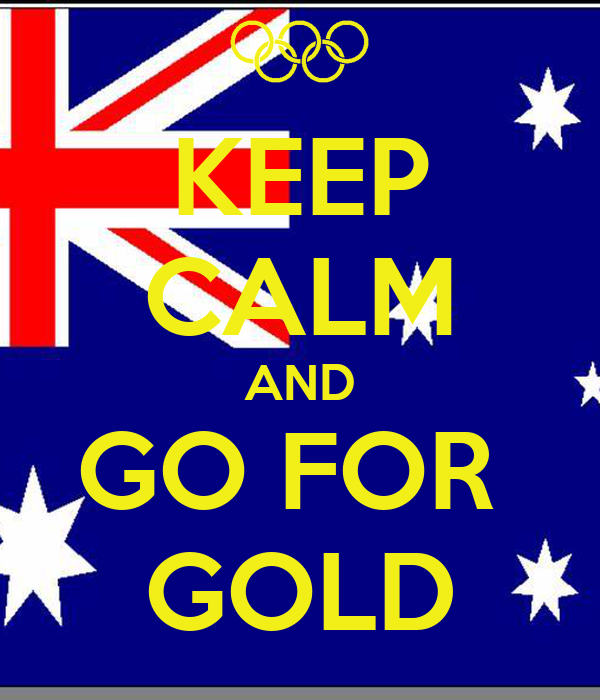 KEEP CALM AND GO FOR  GOLD