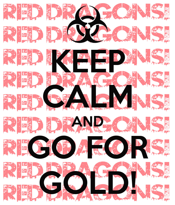 KEEP CALM AND GO FOR GOLD!