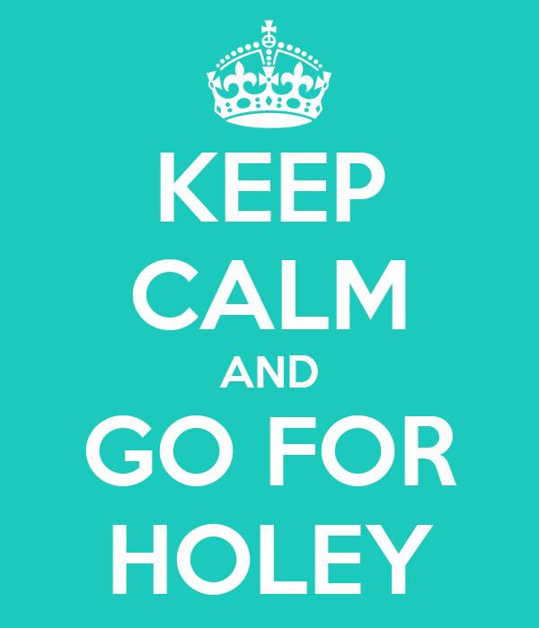 KEEP CALM AND GO FOR HOLEY