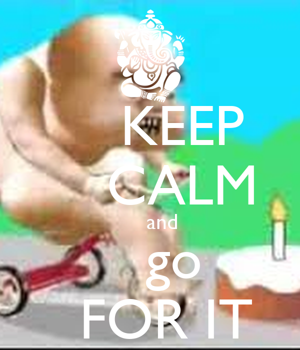 KEEP     CALM     and    go   FOR IT