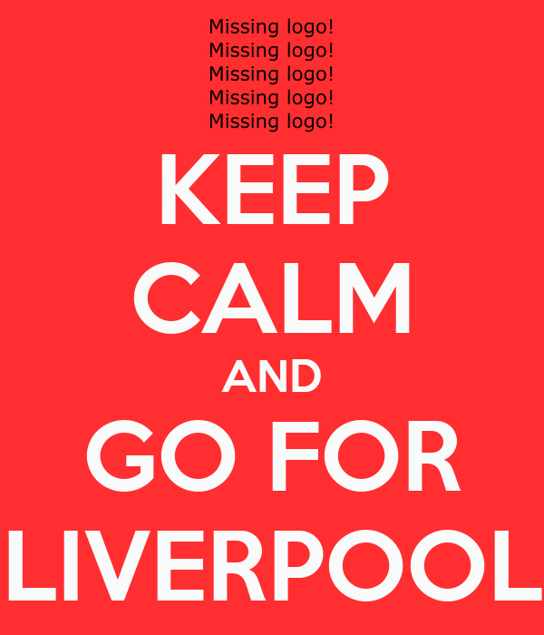 KEEP CALM AND GO FOR LIVERPOOL