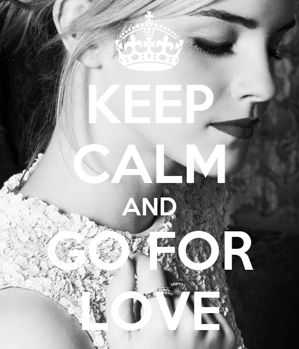KEEP CALM AND GO FOR LOVE