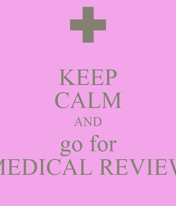 KEEP CALM AND go for MEDICAL REVIEW