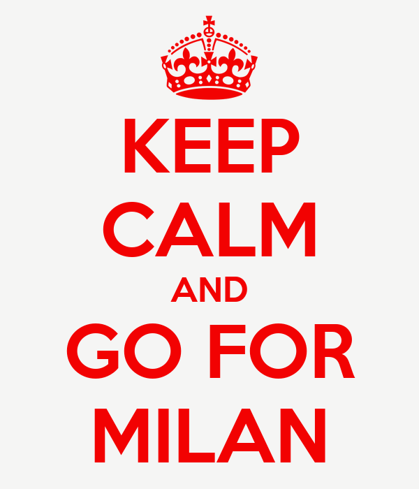 KEEP CALM AND GO FOR MILAN