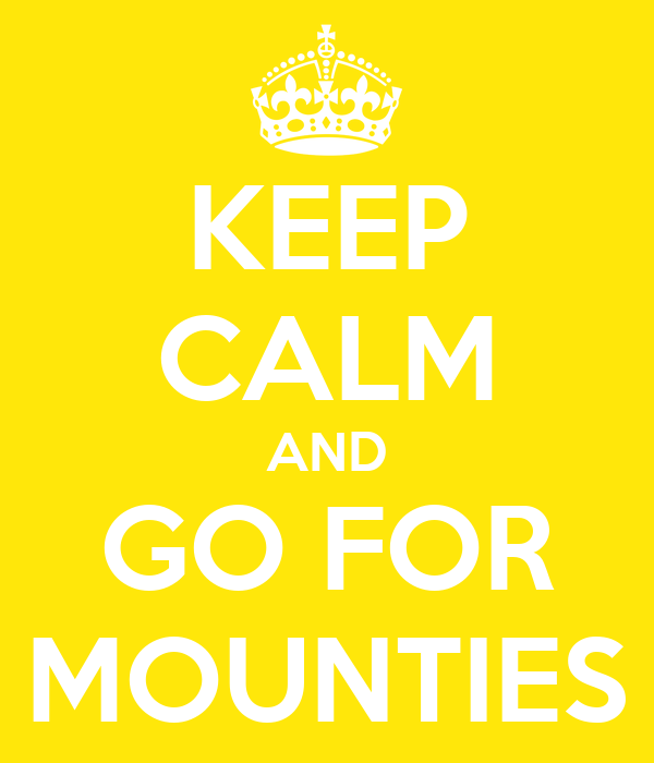 KEEP CALM AND GO FOR MOUNTIES