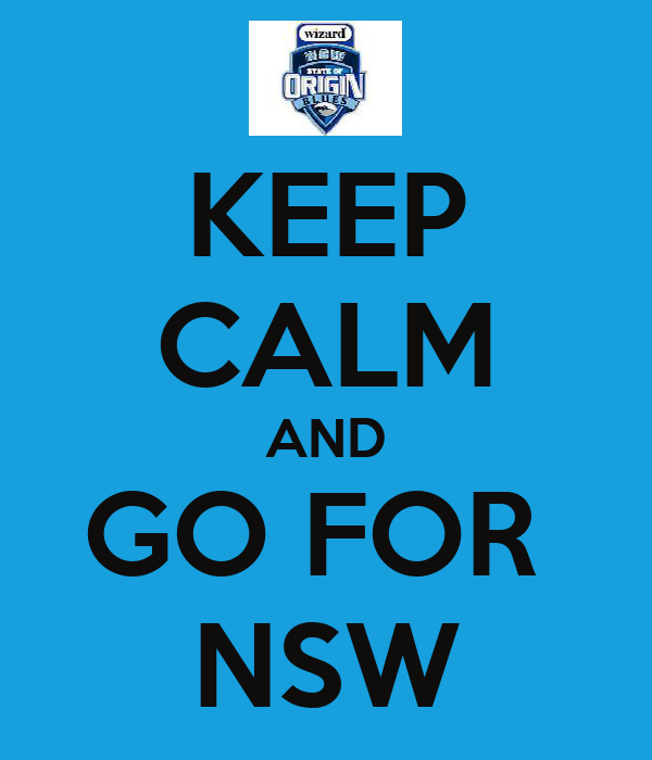 KEEP CALM AND GO FOR  NSW