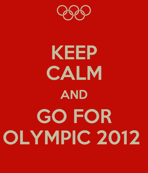 KEEP CALM AND GO FOR OLYMPIC 2012